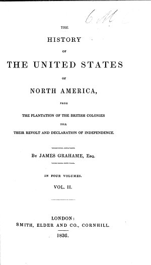 The History of the United States of North America  from the Plantation of the British Colonies  till Their Revolt and Declaration of Independence