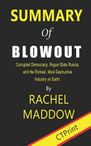 Summary of Blowout By Rachel Maddow - Corrupted Democracy, Rogue State Russia, and the Richest, Most Destructive Industry on Earth