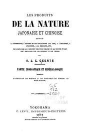 Les produits de la nature japonaise et chinoise: comprenant la dénomination, l'histoire et les applications aux arts, à l'industrie, à l'économie, à la médecine, etc. des substances qui dérivent des trois règnes de la nature et qui sont employées par les Japonais et les Chinois