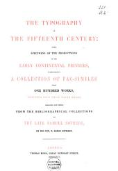 The Typography of the Fifteenth Century: Being Specimens of the Productions of the Early Continental Printers ...