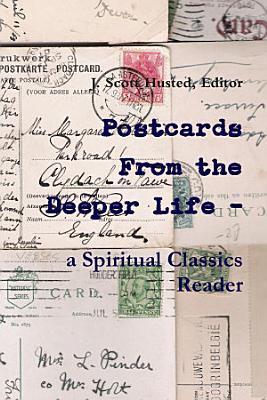 Postcards From the Deeper Life   a Spiritual Classics Reader