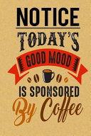 Notice Today's Good Mood Is Sponsored by Coffee