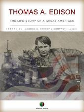 THOMAS A. EDISON - The Life-Story of a Great American