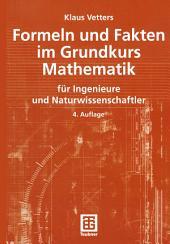 Formeln und Fakten im Grundkurs Mathematik: für Ingenieure und Naturwissenschaftler, Ausgabe 4