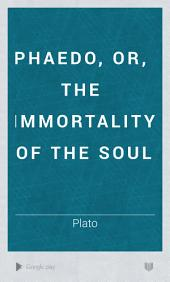 Phaedo; Or: The Immortality of the Soul, by Plato