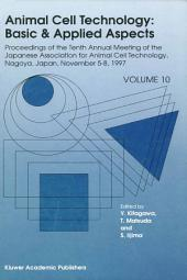 Animal Cell Technology: Basic & Applied Aspects: Proceedings of the Tenth Annual Meeting of the Japanese Association for Animal Cell Technology, Nagoya, November 5–8, 1997