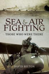 Sea and Air Fighting: Those Who Were There