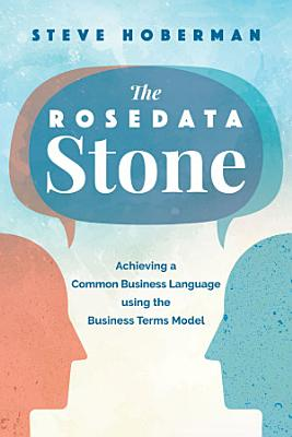 The Rosedata Stone  Achieving a Common Business Language using the Business Terms Model