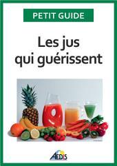 Les jus qui guérissent: Bien-être et énergie pour vitaliser votre nutrition