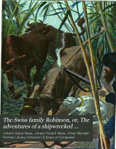 The Swiss Family Robinson: Or, the Adventures of a Shipwrecked Family Upon an Uninhabited Island