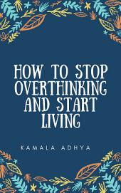 How to Stop Overthinking and Start Living