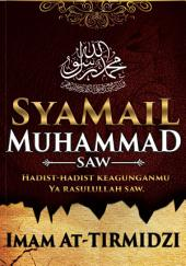 Hadist-Hadist Shahih Kepribadian dan Budi Pekerti Rasulullah Saw.: Syamail Muhammad Saw.