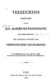 Verzeichniss sämmtlicher von der Kais. Akademie der Wissenschaften von ihrer Gründung bis letzten October 1868 veröffentlichten Druckschriften
