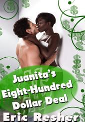 Juanita's Eight-Hundred Dollar Deal : Interracial Erotic Sex Story: (Adults Only Erotica)