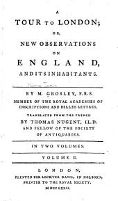 A Tour to London, Or, New Observations on England and Its Inhabitants: Volume 2