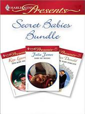 Secret Babies Bundle: Her Baby Secret\Baby of Shame\The Royal Baby Bargain