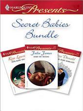 Secret Babies Bundle: Her Baby Secret\Baby of Shame\The Royal Baby Bargain