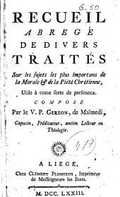 Recueil abregé de divers traités sur les sujets les plus importans de la morale & de la piété chrétienne