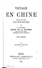 Voyage en Chine: pendant les annéss 1847-1848-1849-1850, Volume1
