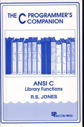 The C Programmer's Companion: ANSI C Library Functions