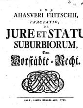 Ahasveri Fritschii Tractatio de iure et statu suburbiorum, vom Vorstädte-Recht