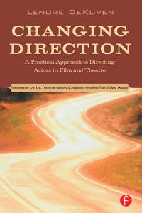 Changing Direction  A Practical Approach to Directing Actors in Film and Theatre Book