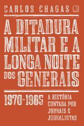 A ditadura militar e a longa noite dos generais: 1970-1985