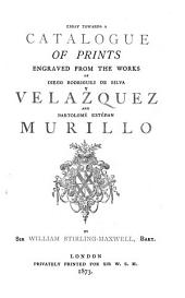 Essay towards a catalogue of prints engraved from the works of Diego Rodriguez de Silva y Velazquez and Bartolomé Estéban Murillo