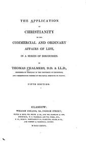Application of Christianity to the Commercial and ordinary affairs of life in a series of discourses