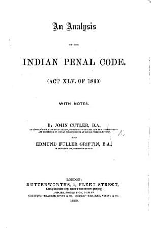 An Analysis of the Indian Penal Code  Act XLV  of 1860  With notes PDF