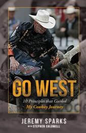 Go West: 10 Principles that Guided My Cowboy Journey