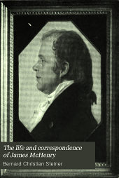 The Life and Correspondence of James McHenry: Secretary of War Under Washington and Adams