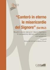 """""""Canterò in eterno le misericordie del Signore"""" (Sal 89,2).: Studi in onore del prof. Gianni Barbiero in occasione del suo settantesimo compleanno"""