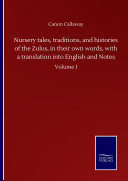 Nursery tales, traditions, and histories of the Zulus, in their own words, with a translation into English and Notes