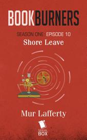 Bookburners: Shore Leave: (Episode 10)