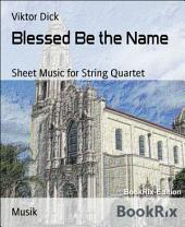 Blessed Be the Name: Sheet Music for String Quartet
