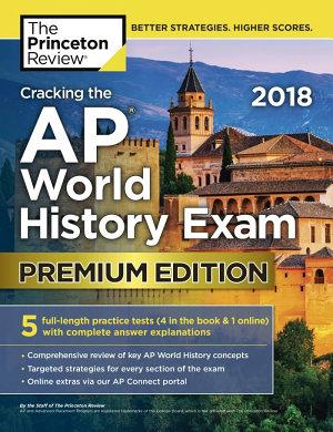 Cracking the AP World History Exam 2018  Premium Edition