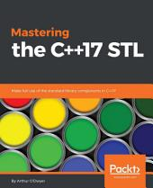 Mastering the C++17 STL: Make full use of the standard library components in C++17