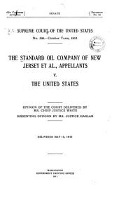 The Standard Oil Company of New Jersey Et Al., Appellants V. the United States: Opinion of the Court, Delivered by Mr. Chief Justice White; Dissenting Opinion by Mr. Justice Harlan; Delivered May 15, 1911