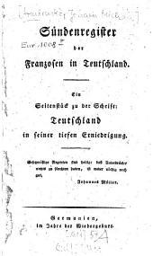 Sündenregister der Franzosen in Teutschland: Ein Seitenstück zu d. Schrift: Teutschland in s. tiefen Erniedrigung