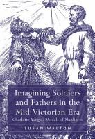 Imagining Soldiers and Fathers in the Mid Victorian Era PDF