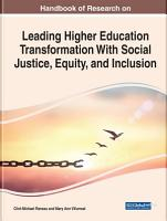 Handbook of Research on Leading Higher Education Transformation With Social Justice  Equity  and Inclusion PDF