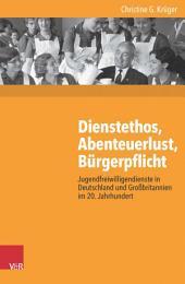 Dienstethos, Abenteuerlust, Bürgerpflicht: Jugendfreiwilligendienste in Deutschland und Großbritannien im 20. Jahrhundert