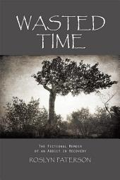 Wasted Time: The Fictional Memoir of an Addict in Recovery