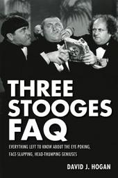 Three Stooges FAQ: Everything Left to Know About the Eye-Poking, Face-Slapping, Head-Thumping Geniuses
