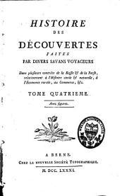 Histoire des découvertes faites par divers savans voyageurs dans plusieurs contrées de la Russie et de la Perse: relativement à l'histoire civile et naturelle, à l'économie rurale, au commerce, etc. T. 4