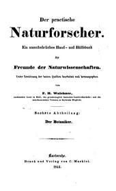 Der practische Naturforscher: ein unentbehrliches Hand- und Hülfsbuch für Freunde der Naturwissenschaften. ¬Der Botaniker, Band 6