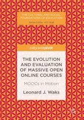 The Evolution and Evaluation of Massive Open Online Courses: MOOCs in Motion