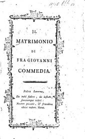 Il Matrimonio di Fra Giovanni. Commedia [in five acts and in prose. By C. A. Pilati].