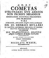 Cometas sublunares sive aëreos non prorsus negandos: dissertatione inaug. philos